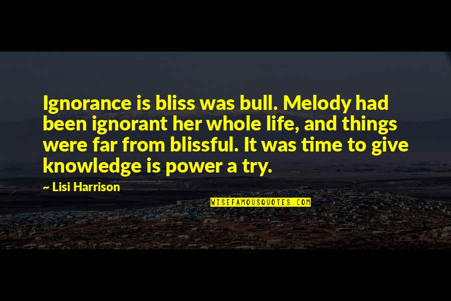 Ignorance And Bliss Quotes By Lisi Harrison: Ignorance is bliss was bull. Melody had been