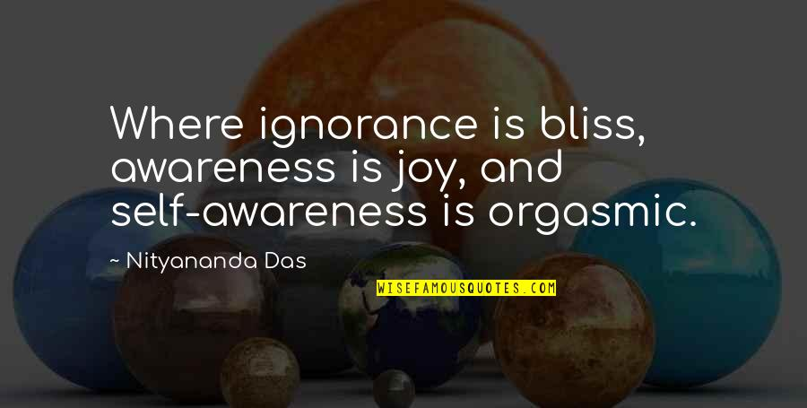 Ignorance And Bliss Quotes By Nityananda Das: Where ignorance is bliss, awareness is joy, and