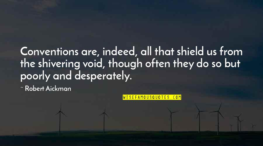 Ignorance And Bliss Quotes By Robert Aickman: Conventions are, indeed, all that shield us from