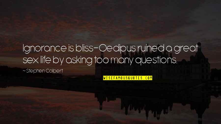 Ignorance And Bliss Quotes By Stephen Colbert: Ignorance is bliss-Oedipus ruined a great sex life
