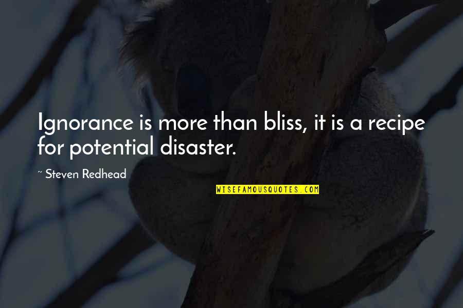 Ignorance And Bliss Quotes By Steven Redhead: Ignorance is more than bliss, it is a