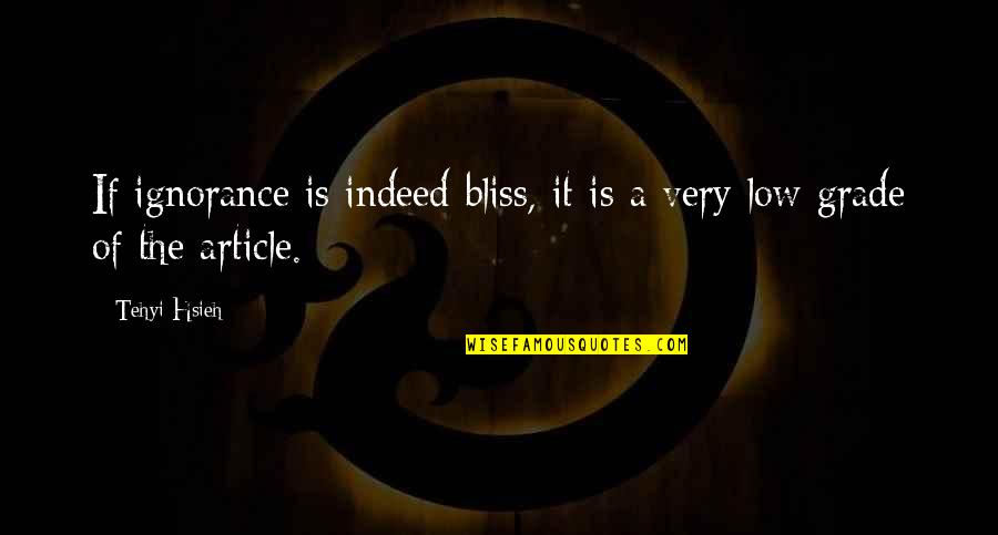 Ignorance And Bliss Quotes By Tehyi Hsieh: If ignorance is indeed bliss, it is a