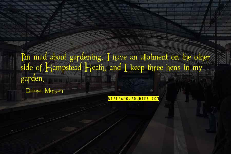Ignorance And Rudeness Quotes By Deborah Moggach: I'm mad about gardening. I have an allotment