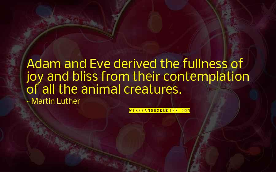 Ignorance And Rudeness Quotes By Martin Luther: Adam and Eve derived the fullness of joy