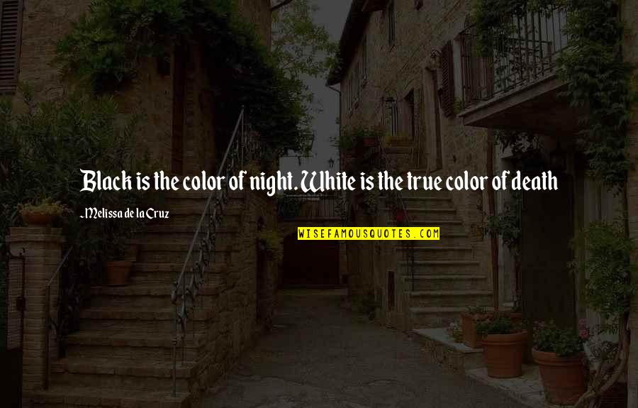 Ignorance And Rudeness Quotes By Melissa De La Cruz: Black is the color of night. White is