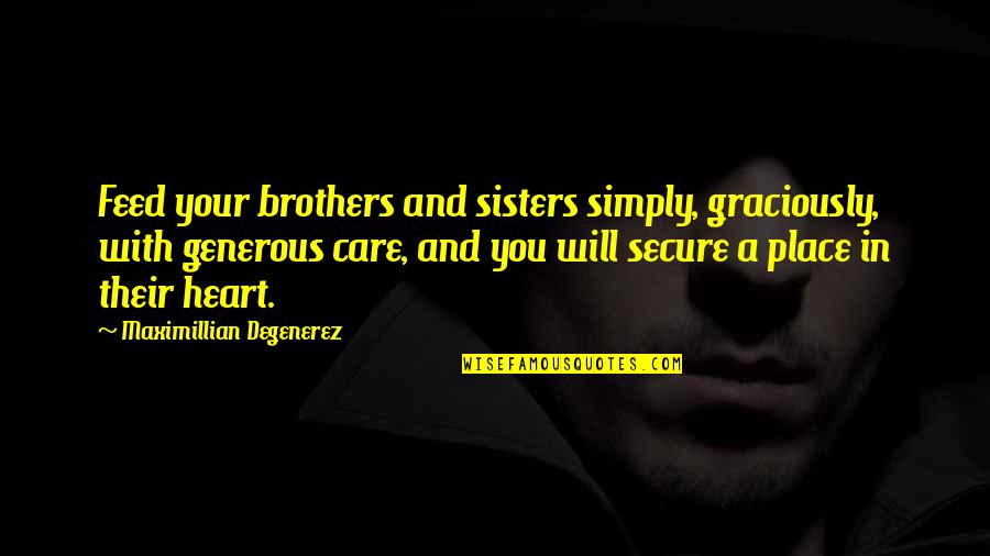 Ignorant Uneducated Quotes By Maximillian Degenerez: Feed your brothers and sisters simply, graciously, with