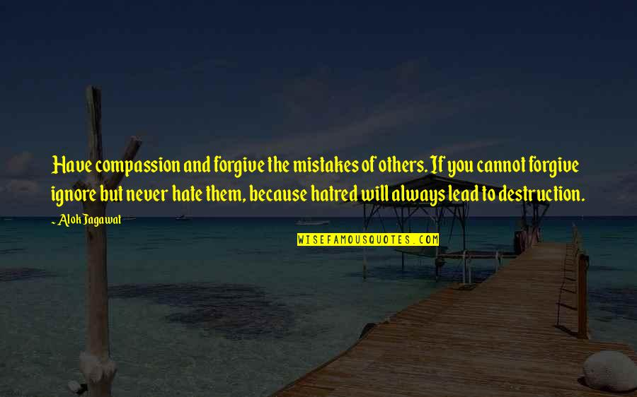 Ignore My Love Quotes By Alok Jagawat: Have compassion and forgive the mistakes of others.