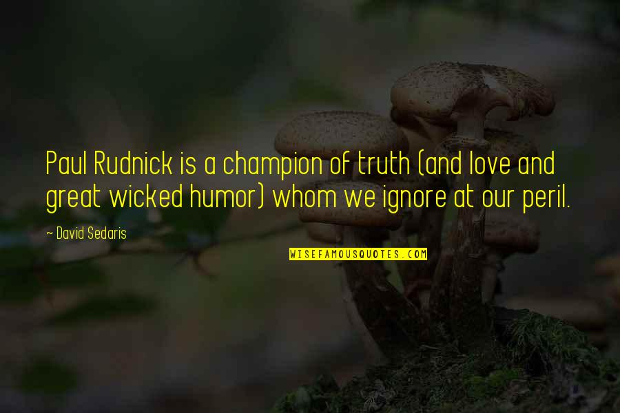 Ignore My Love Quotes By David Sedaris: Paul Rudnick is a champion of truth (and