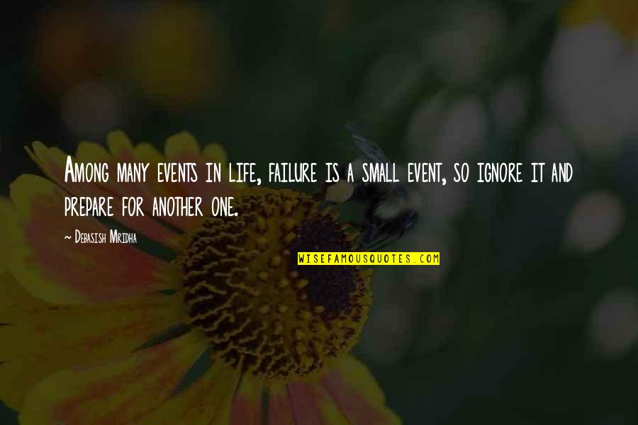Ignore My Love Quotes By Debasish Mridha: Among many events in life, failure is a