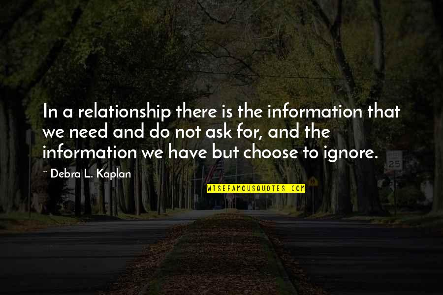 Ignore My Love Quotes By Debra L. Kaplan: In a relationship there is the information that