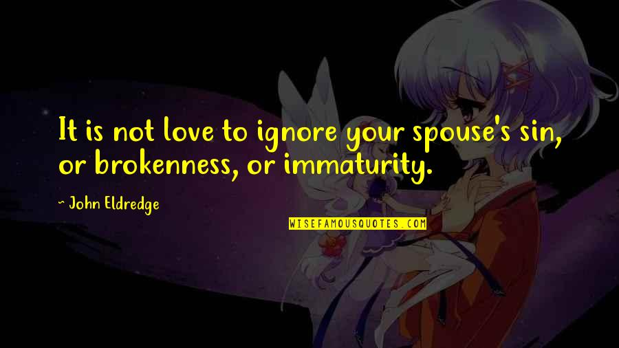 Ignore My Love Quotes By John Eldredge: It is not love to ignore your spouse's