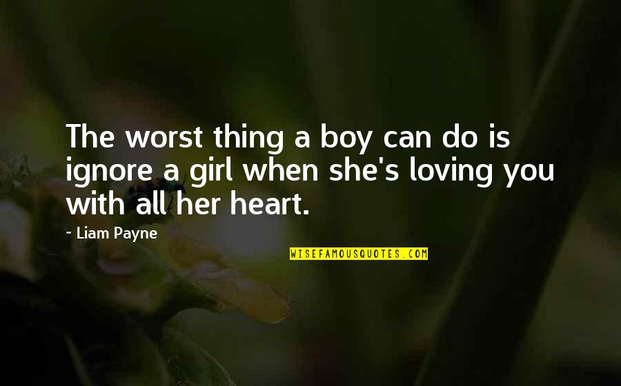 Ignore My Love Quotes By Liam Payne: The worst thing a boy can do is