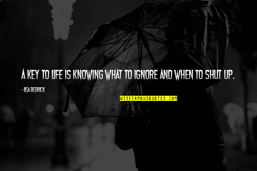 Ignore My Love Quotes By Lisa Bedrick: A key to life is knowing what to