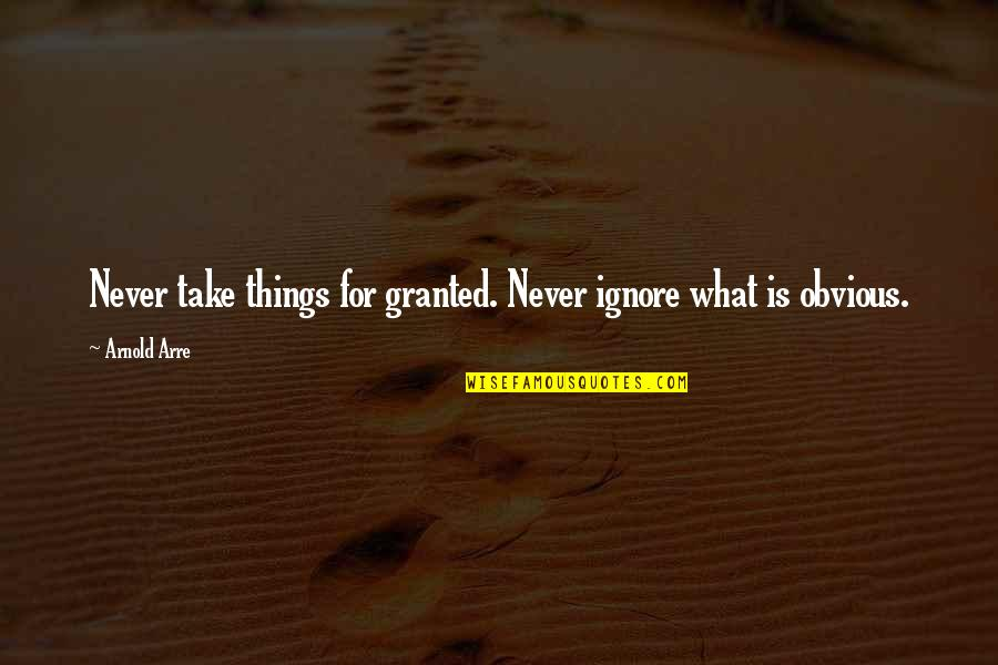 Ignore No More Quotes By Arnold Arre: Never take things for granted. Never ignore what
