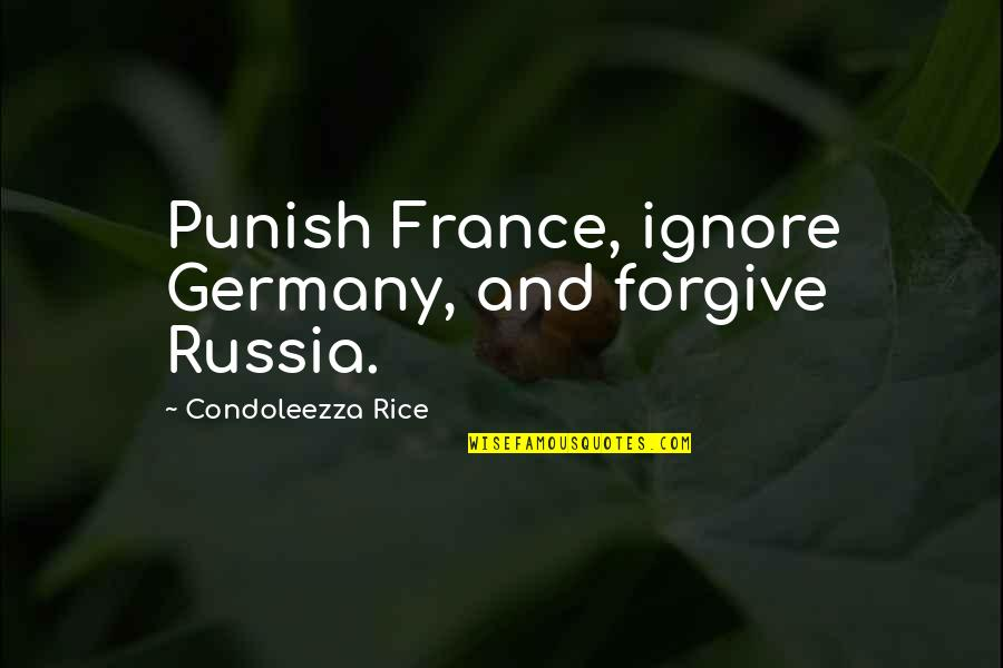 Ignore No More Quotes By Condoleezza Rice: Punish France, ignore Germany, and forgive Russia.