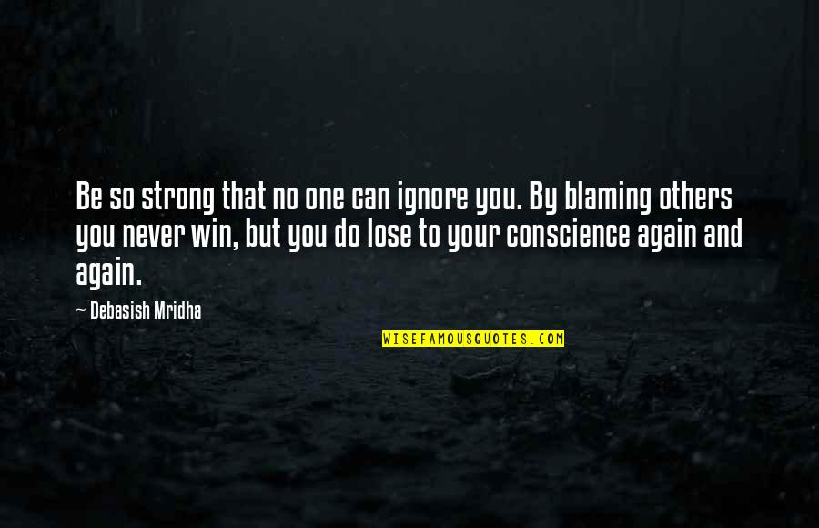 Ignore No More Quotes By Debasish Mridha: Be so strong that no one can ignore