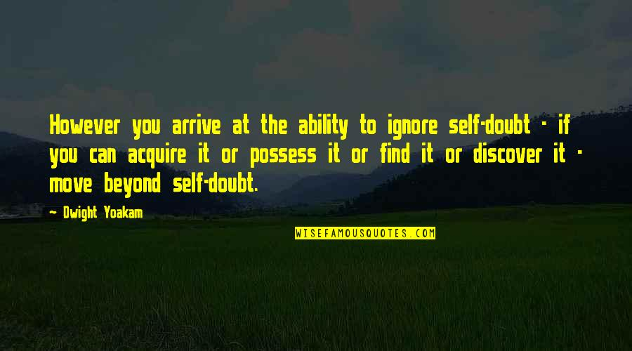 Ignore No More Quotes By Dwight Yoakam: However you arrive at the ability to ignore