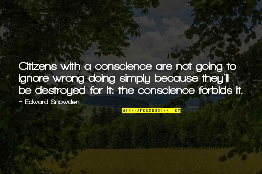 Ignore No More Quotes By Edward Snowden: Citizens with a conscience are not going to