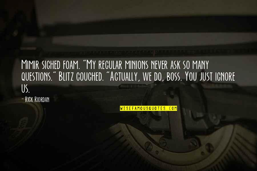 """Ignore No More Quotes By Rick Riordan: Mimir sighed foam. """"My regular minions never ask"""