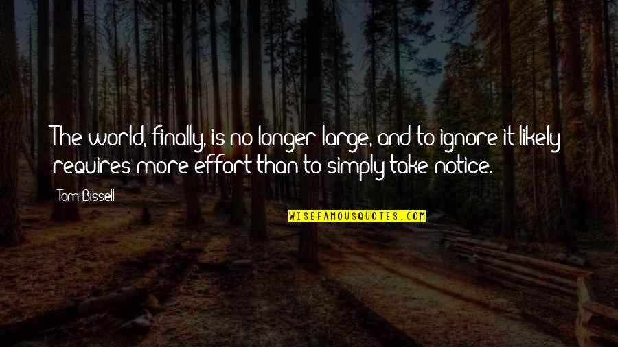 Ignore No More Quotes By Tom Bissell: The world, finally, is no longer large, and