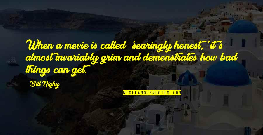 Ignore The Noise Quotes By Bill Nighy: When a movie is called 'searingly honest,' it's