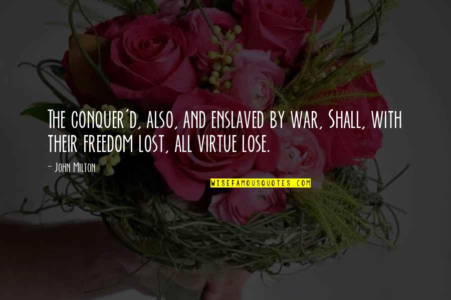 Ignore The Noise Quotes By John Milton: The conquer'd, also, and enslaved by war, Shall,