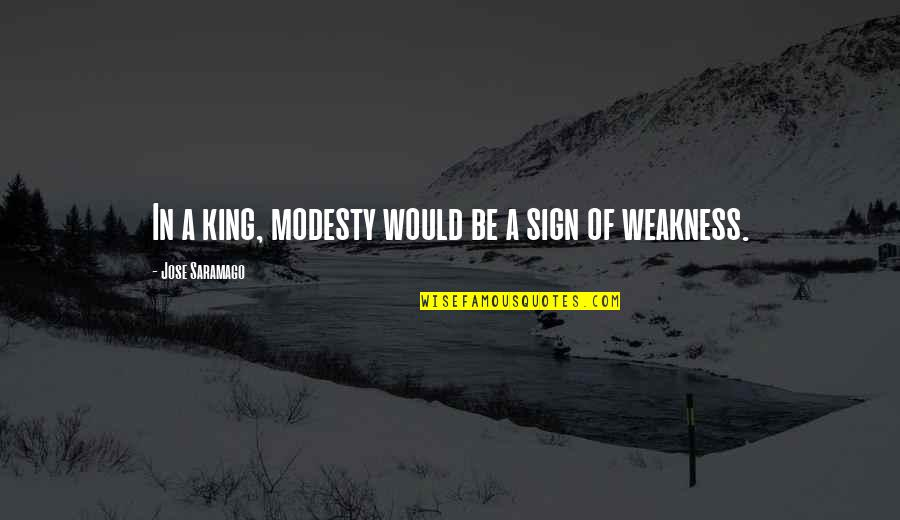 Ignore The Noise Quotes By Jose Saramago: In a king, modesty would be a sign