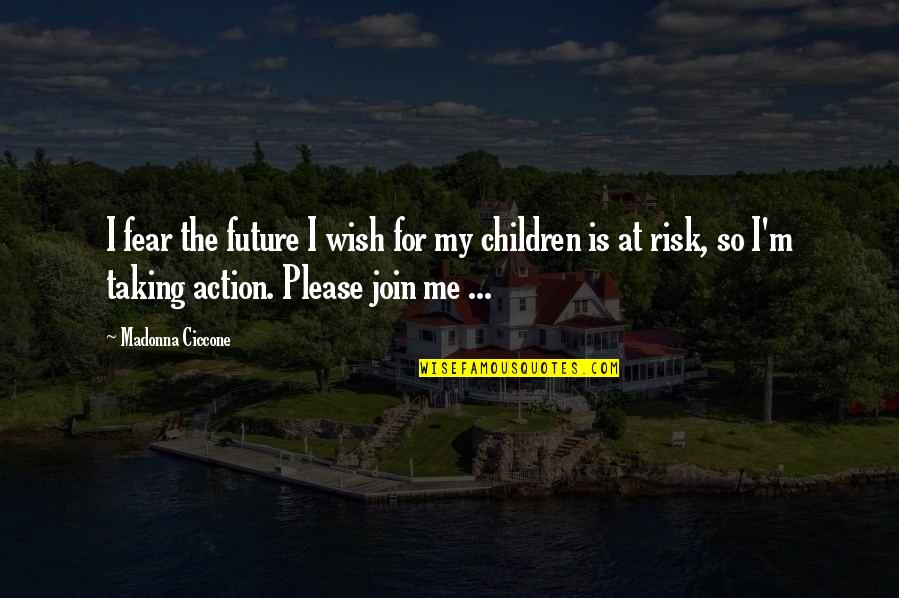 Ignore The Noise Quotes By Madonna Ciccone: I fear the future I wish for my