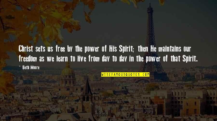 Ignoring Someone Quotes By Beth Moore: Christ sets us free by the power of