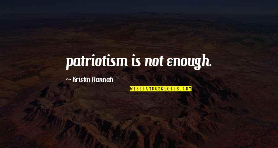 Ignoring Someone Quotes By Kristin Hannah: patriotism is not enough.