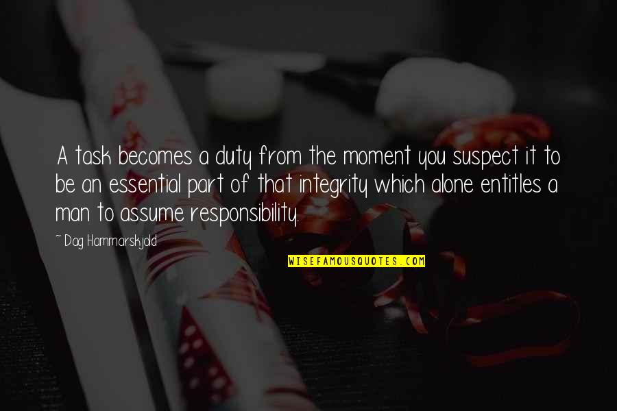 Ignoring Your Enemies Quotes By Dag Hammarskjold: A task becomes a duty from the moment