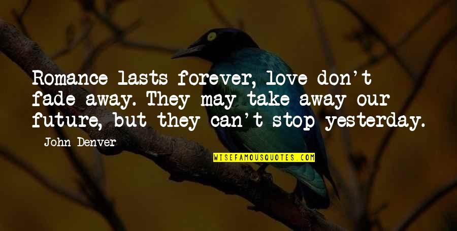 Ignoring Your Enemies Quotes By John Denver: Romance lasts forever, love don't fade away. They