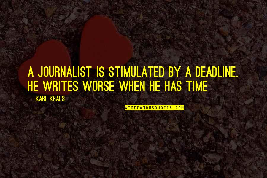 Ignoring Your Enemies Quotes By Karl Kraus: A journalist is stimulated by a deadline. He