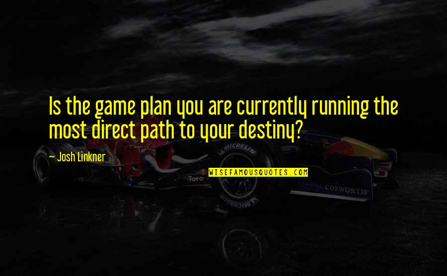 Ihated Quotes By Josh Linkner: Is the game plan you are currently running