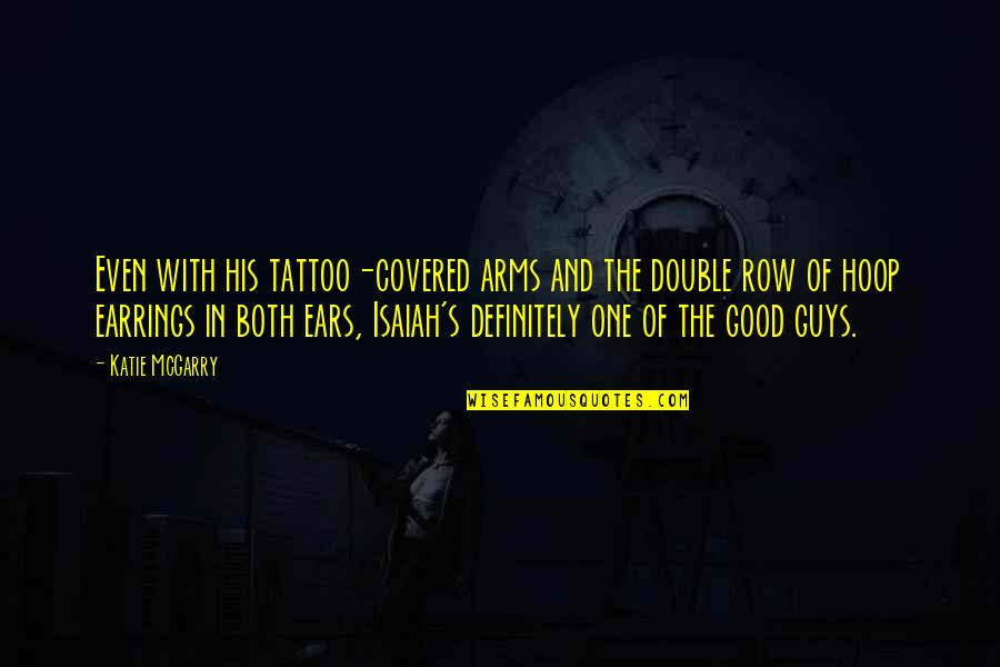 Ihated Quotes By Katie McGarry: Even with his tattoo-covered arms and the double