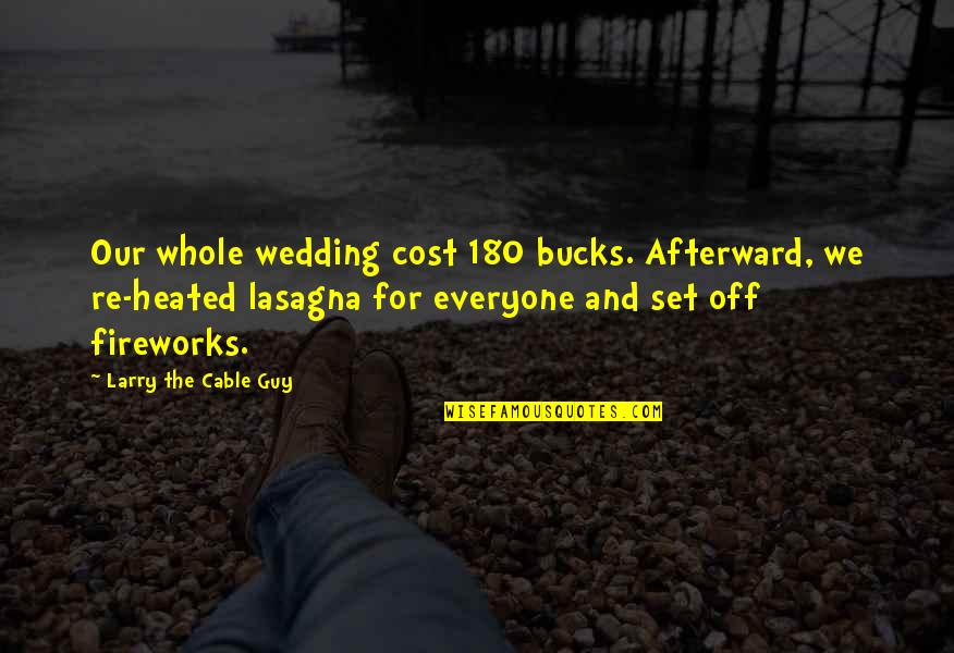 Ihated Quotes By Larry The Cable Guy: Our whole wedding cost 180 bucks. Afterward, we