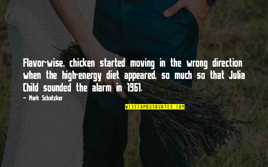 Ihated Quotes By Mark Schatzker: Flavor-wise, chicken started moving in the wrong direction