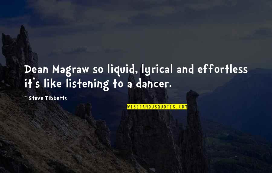 Ihated Quotes By Steve Tibbetts: Dean Magraw so liquid, lyrical and effortless it's