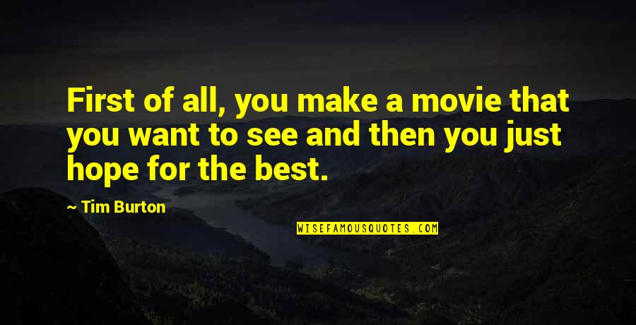 Ihated Quotes By Tim Burton: First of all, you make a movie that