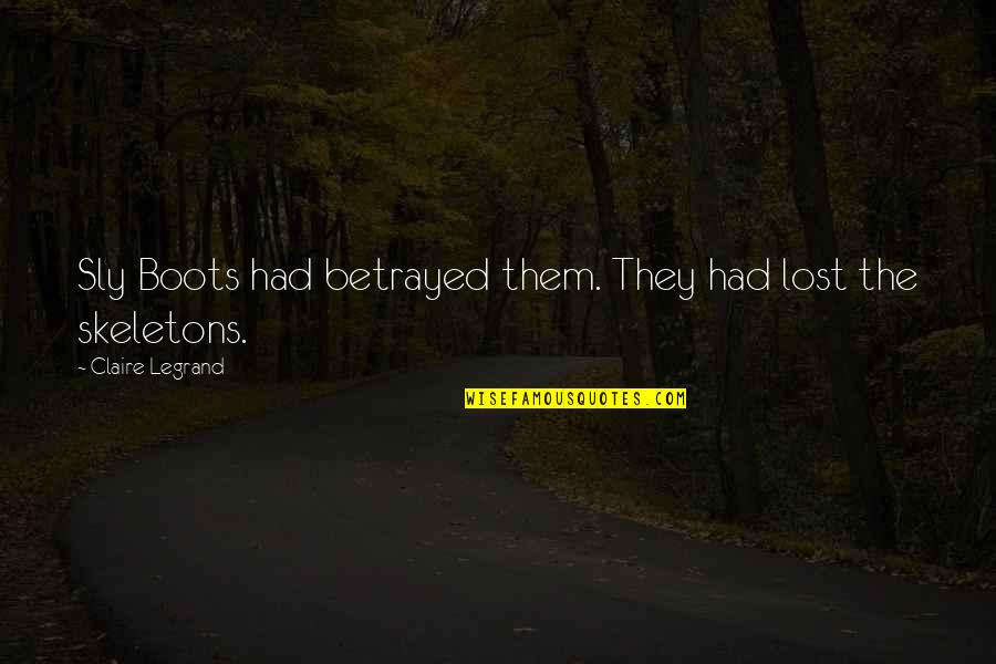 Ihmisten Puolue Quotes By Claire Legrand: Sly Boots had betrayed them. They had lost