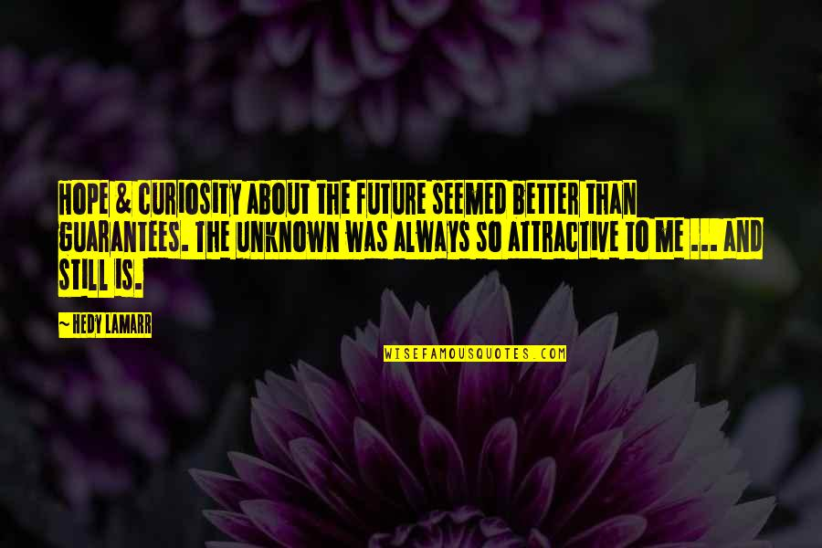 Ihmisten Puolue Quotes By Hedy Lamarr: Hope & curiosity about the future seemed better