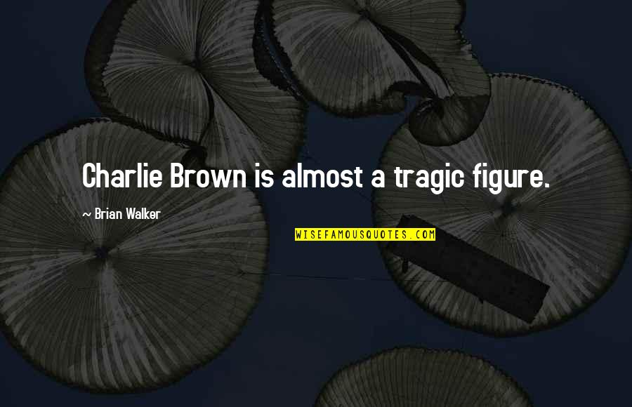 Iife Quotes By Brian Walker: Charlie Brown is almost a tragic figure.