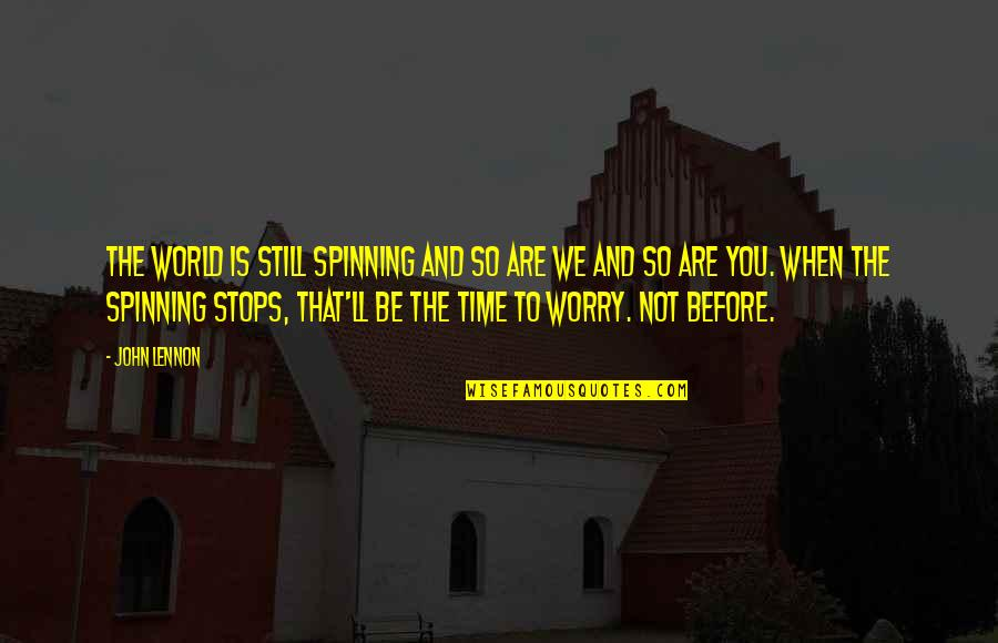 Iife Quotes By John Lennon: The world is still spinning and so are