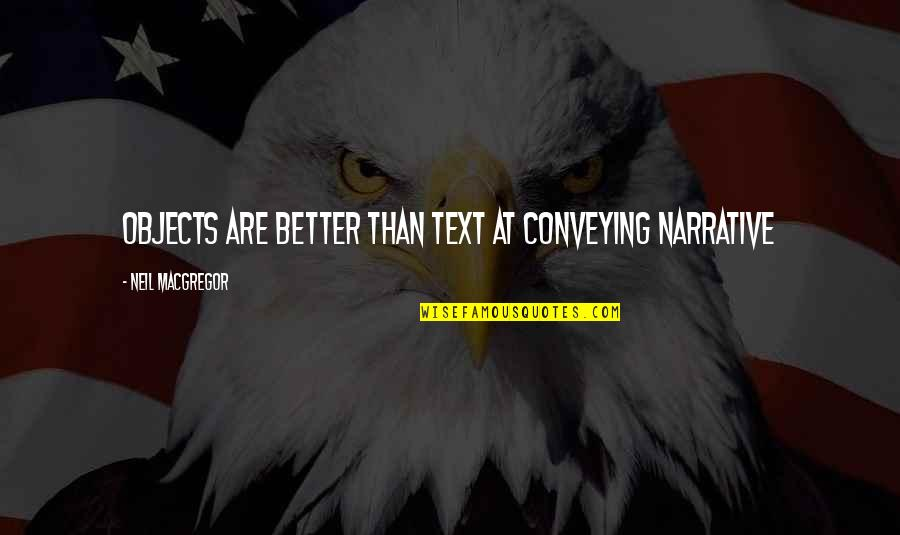 Iife Quotes By Neil MacGregor: Objects are better than text at conveying narrative