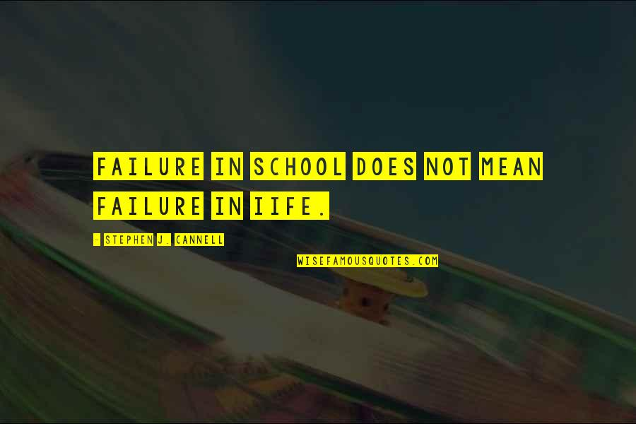 Iife Quotes By Stephen J. Cannell: Failure in school does not mean failure in