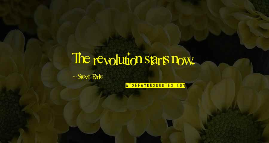 Iife Quotes By Steve Earle: The revolution starts now.