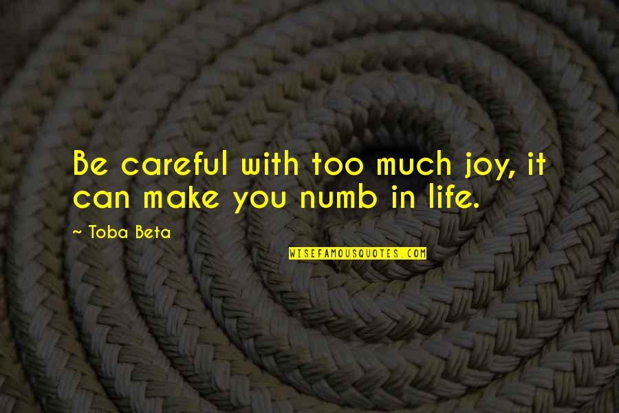 Iife Quotes By Toba Beta: Be careful with too much joy, it can