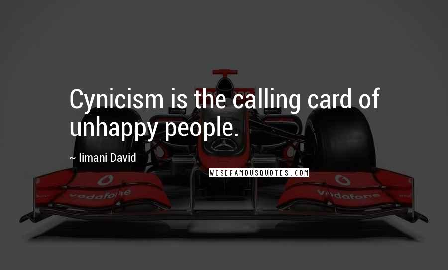Iimani David quotes: Cynicism is the calling card of unhappy people.