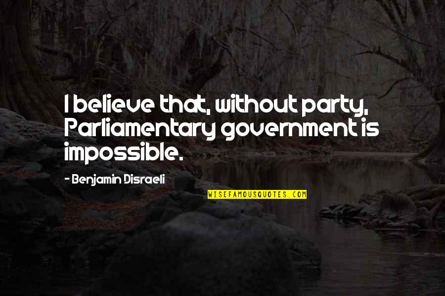 Ikaw Na Magaling Quotes By Benjamin Disraeli: I believe that, without party, Parliamentary government is