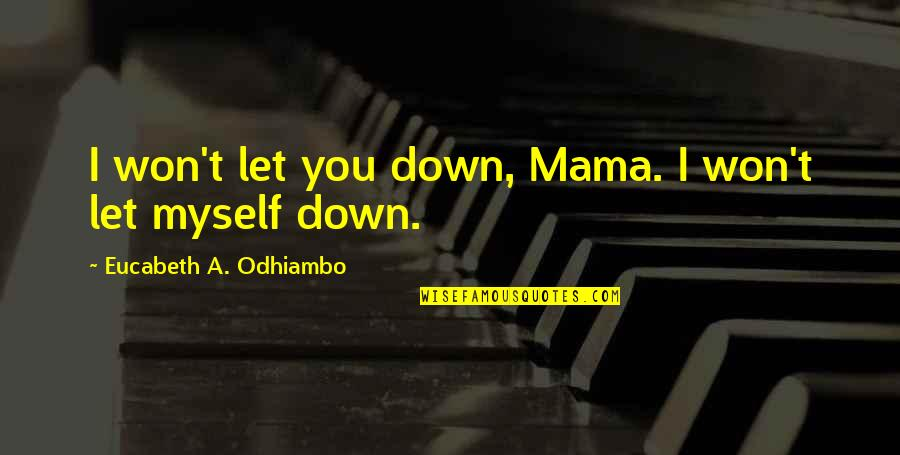 Ikaw Na Magaling Quotes By Eucabeth A. Odhiambo: I won't let you down, Mama. I won't